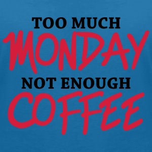 Too much monday, not enough coffee Magliette - Maglietta da donna scollo a V
