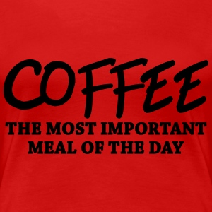 Coffee - the most important meal T-Shirts - Women's Premium T-Shirt