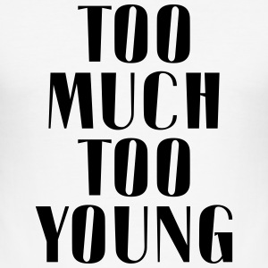 TOO MUCH TOO YOUNG - Männer Slim Fit T-Shirt