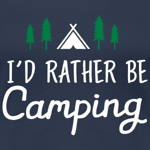 I\\\'d Rather Be Camping Tee shirts - T-shirt Premium Femme