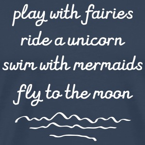 Play With Fairies, Ride A Unicorn... T-Shirts - Men's Premium T-Shirt