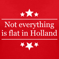 Ontwerp ~ Uitdagend damesshirt Not everything is flat in Holland