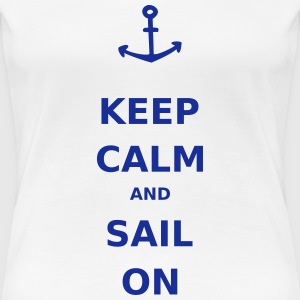 Keep Calm and Sail On T-Shirts - Frauen Premium T-Shirt