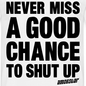 Never miss a good chance to shut up - Amokstar ™ T-Shirts - Männer T-Shirt