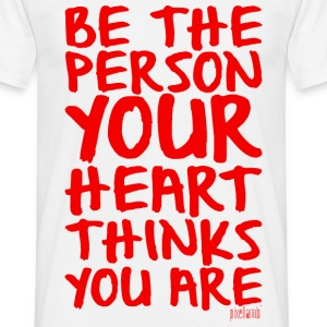 Be the person your heart thinks you are T-Shirts - Männer T-Shirt