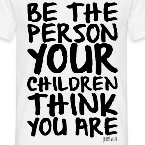 Be the person your children think you are T-Shirts - Männer T-Shirt