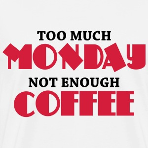 Too much monday, not enough coffee Magliette - Maglietta Premium da uomo