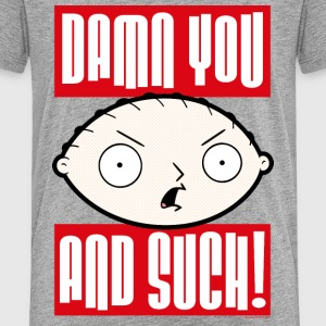 Family Guy Stewie Griffin Damn You And Such! Teena - Teenage Premium T-Shirt