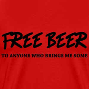 Free Beer - to anyone who brings me some T-Shirts - Männer Premium T-Shirt