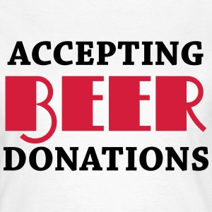 Accepting beer donations T-Shirts - Women's T-Shirt