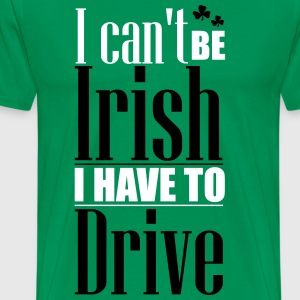 St. Patrick's Day: Can't be Irish - have to drive T-shirts - Premium-T-shirt herr