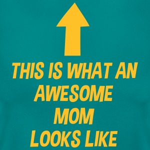 THIS IS WHAT AN AWESOME MOM LOOKS LIKE T-SHIRT - Women's T-Shirt