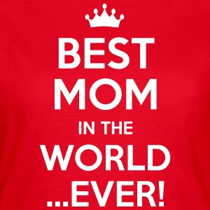 BEST MOM IN THE WORLD EVER T-SHIRT - Women's T-Shirt