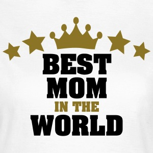 BEST MOM IN THE WORLD T-SHIRT - Women's T-Shirt