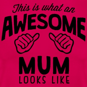 THIS IS WHAT AN AWESOME MUM LOOKS LIKE T-SHIRT - Women's T-Shirt