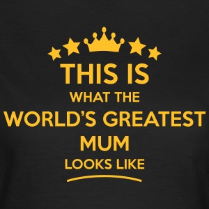 THIS IS WHAT THE WORLD'S GREATEST MUM LOOKS LIKE T - Women's T-Shirt