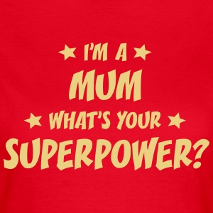I'M A MUM WHAT'S YOUR SUPERPOWER T-SHIRT - Women's T-Shirt