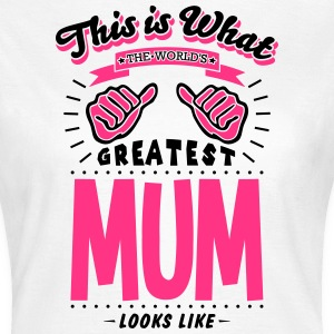 THIS IS WHAT THE WORLD'S GREATEST MUM LOOKS LIKE - Women's T-Shirt