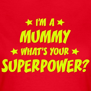 I'M A MUMMY WHAT'S YOUR SUPERPOWER T-SHIRT - Women's T-Shirt