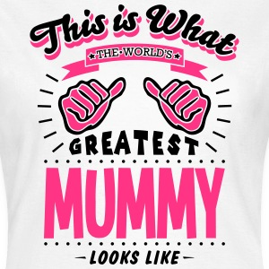THIS IS WHAT THE WORLD'S GREATEST MUMMY LOOKS LIKE - Women's T-Shirt