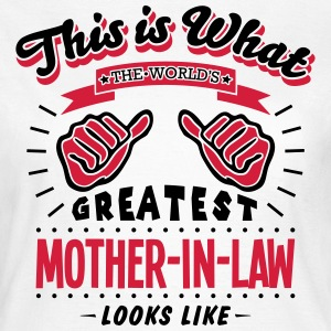 WHAT THE WORLD'S GREATEST MOTHER-IN-LAW LOOKS LIKE - Women's T-Shirt
