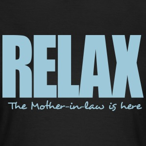 RELAX THE MOTHER-IN-LAW IS HERE T-SHIRT - Women's T-Shirt