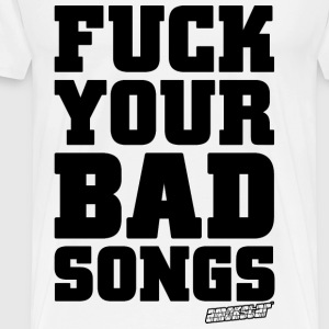 Fuck your Bad Songs - Amokstar ™ T-Shirts - Männer Premium T-Shirt