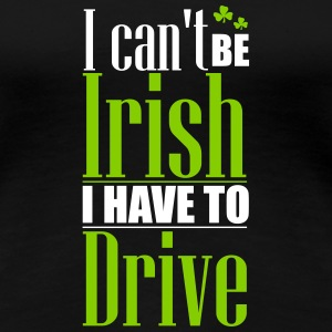 St. Patrick's Day: Can't be Irish - have to drive T-Shirts - Frauen Premium T-Shirt