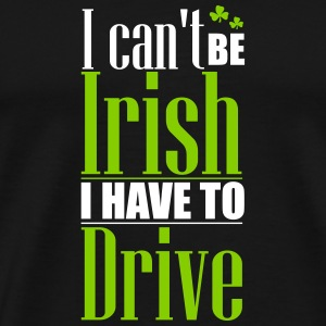 St. Patrick's Day: Can't be Irish - have to drive Koszulki - Koszulka męska Premium