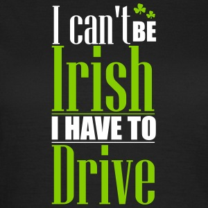 St. Patrick's Day: Can't be Irish - have to drive T-Shirts - Frauen T-Shirt