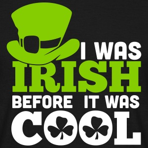 St. Patrick's Day: I WAS IRISH BEFORE IT WASH COOL T-Shirts - Männer T-Shirt