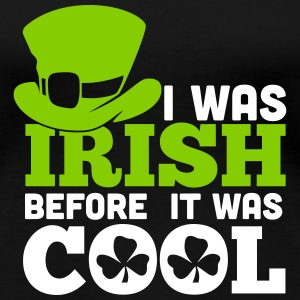 St. Patrick's Day: I WAS IRISH BEFORE IT WASH COOL T-Shirts - Frauen Premium T-Shirt