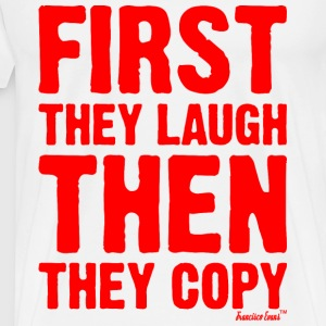 First they laugh then they copy, Francisco Evans ™ T-Shirts - Männer Premium T-Shirt