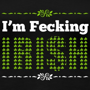 St. Patrick's Day: I'm fecking Irish T-Shirts - Frauen Premium T-Shirt