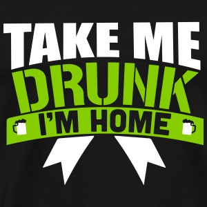 St. Patrick's Day: TAKE ME DRUNK I 'M HOME Tee shirts - T-shirt Premium Homme