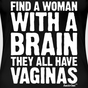 Find a woman with a brain they all have Vaginas T-Shirts - Frauen Premium T-Shirt