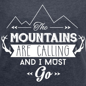 mountains calling must go T-Shirts - Frauen T-Shirt mit gerollten Ärmeln