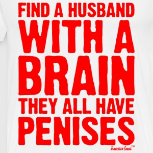 Find a husband with a brain they all have Penises T-Shirts - Männer Premium T-Shirt
