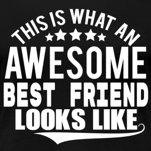 THIS IS WHAT AN AWESOME BEST FRIEND LOOKS LIKE T-Shirts - Women's Premium T-Shirt