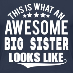 THIS IS WHAT AN AWESOME BIG SISTER LOOKS LIKE T-Shirts