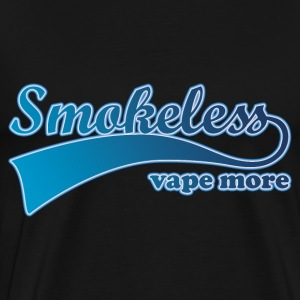 Shirt Smokeless Vape More T-shirts - Premium-T-shirt herr