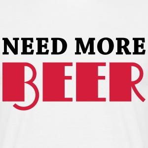 Need more beer T-shirts - T-shirt herr