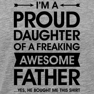 Proud Daughter - Awesome Father (He Bought Me...) T-shirts - Mannen Premium T-shirt