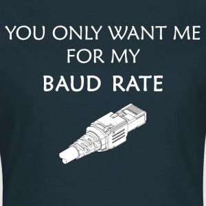 You only want me for my baud rate... - Women's T-Shirt
