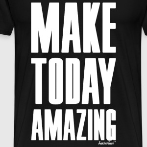 Make Today Amazing, Francisco Evans ™ T-Shirts - Männer Premium T-Shirt