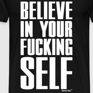 Believe in Your Fucking Self, Francisco Evans ™ T-Shirts - Männer Premium T-Shirt