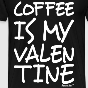Coffee is my Valentine, Francisco Evans ™ T-Shirts - Männer Premium T-Shirt