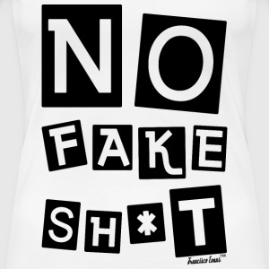 No Fake Sh*t, Francisco Evans ™ T-Shirts - Frauen Premium T-Shirt