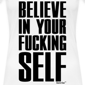 Believe in Your Fucking Self, Francisco Evans ™ T-Shirts - Frauen Premium T-Shirt
