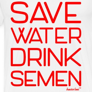 Save Water drink Semen - Francisco Evans ™ T-Shirts - Männer Premium T-Shirt
